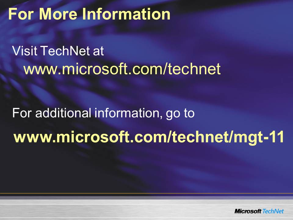 For More Information www.microsoft.com/technet/mgt-11