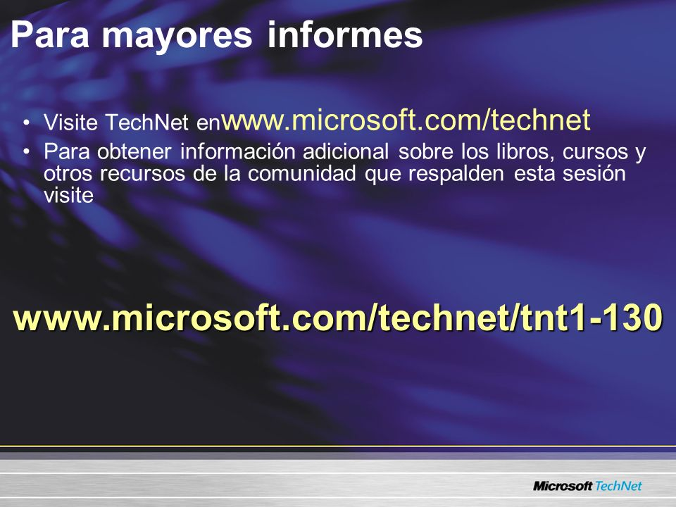 Para mayores informes www.microsoft.com/technet/tnt1-130
