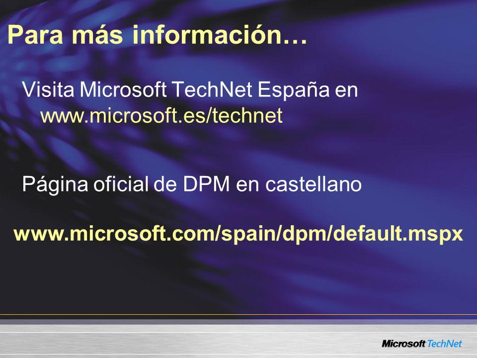 Para más información… Visita Microsoft TechNet España en www.microsoft.es/technet. Página oficial de DPM en castellano.