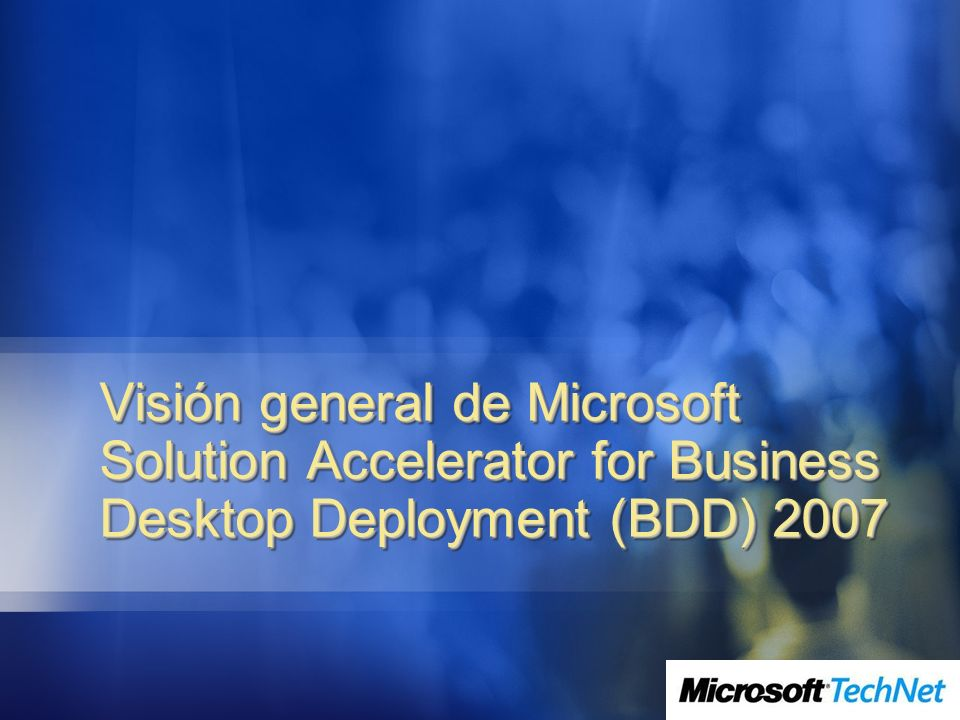 3/24/2017 4:01 PM Visión general de Microsoft Solution Accelerator for Business Desktop Deployment (BDD) 2007.