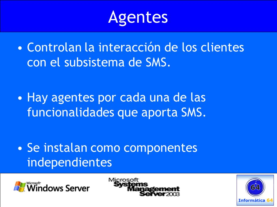 Agentes Controlan la interacción de los clientes con el subsistema de SMS. Hay agentes por cada una de las funcionalidades que aporta SMS.