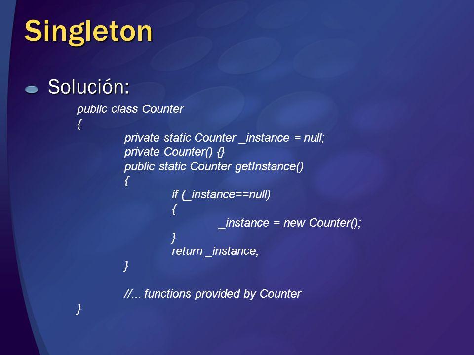 Singleton Solución: public class Counter {