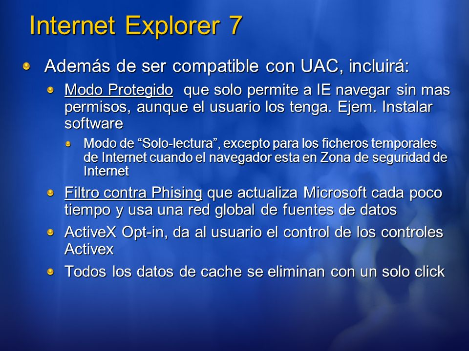 Internet Explorer 7 Además de ser compatible con UAC, incluirá: