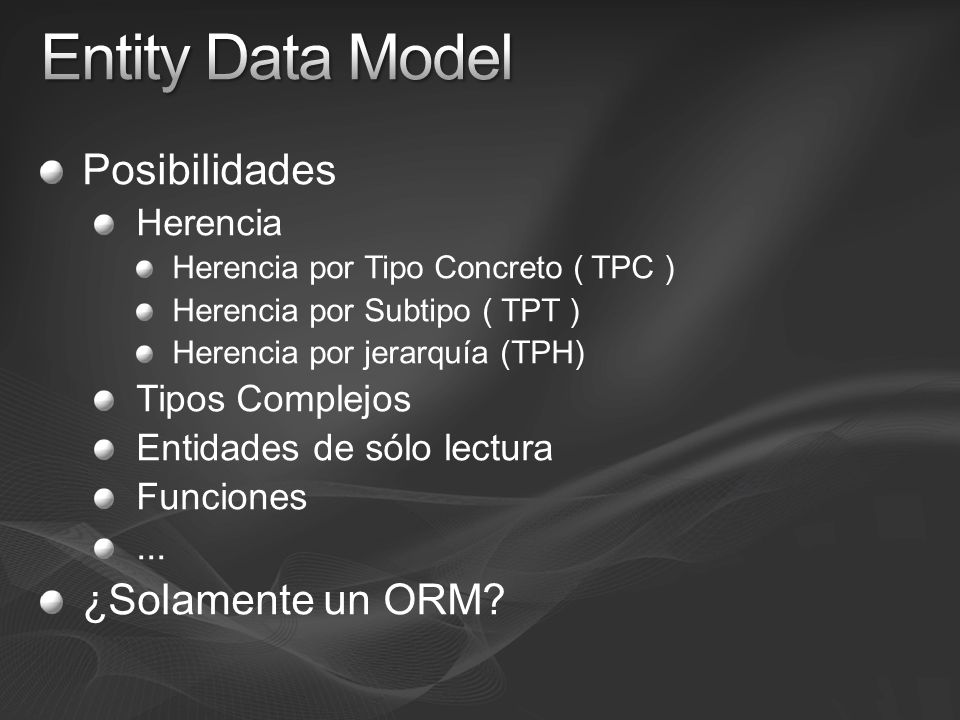 Entity Data Model Posibilidades ¿Solamente un ORM Herencia