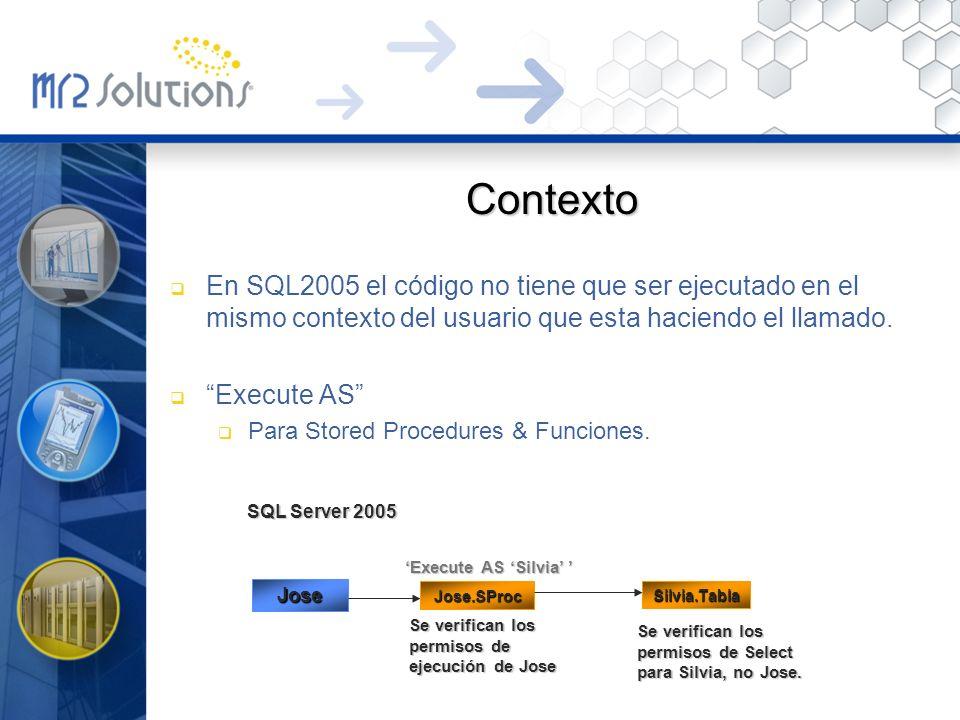 Contexto En SQL2005 el código no tiene que ser ejecutado en el mismo contexto del usuario que esta haciendo el llamado.