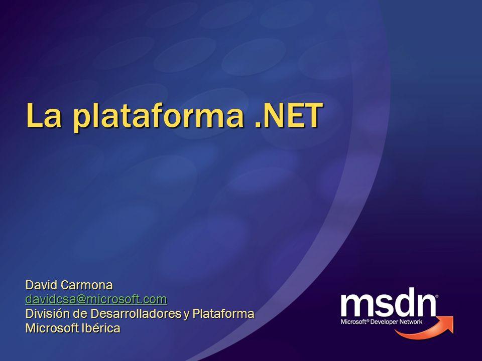 La plataforma .NET David Carmona davidcsa@microsoft.com