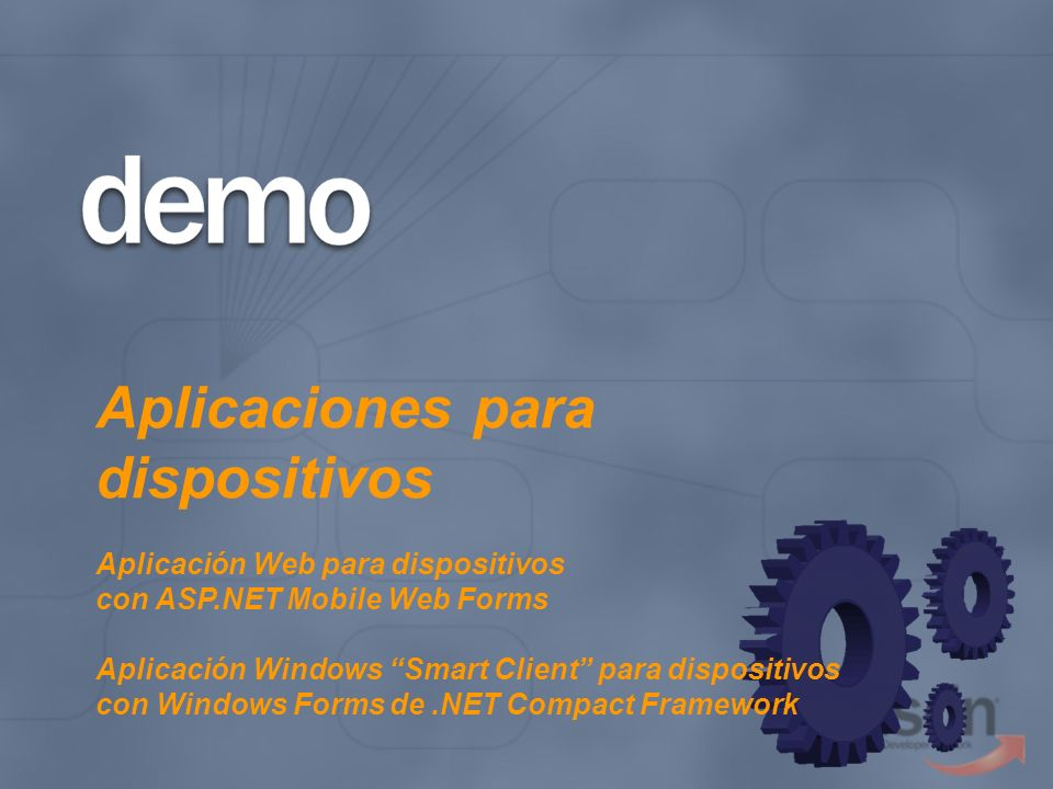 Aplicaciones para dispositivos Aplicación Web para dispositivos con ASP.NET Mobile Web Forms Aplicación Windows Smart Client para dispositivos con Windows Forms de .NET Compact Framework