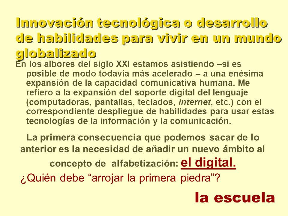 Innovación tecnológica o desarrollo de habilidades para vivir en un mundo globalizado