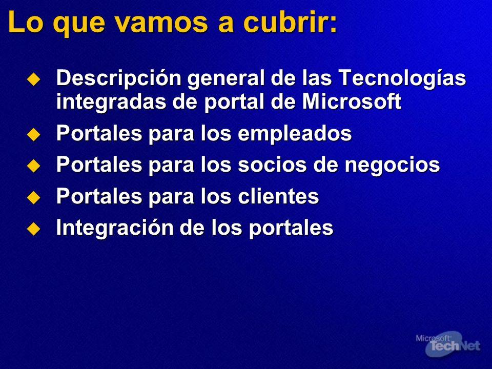 Lo que vamos a cubrir: Descripción general de las Tecnologías integradas de portal de Microsoft. Portales para los empleados.