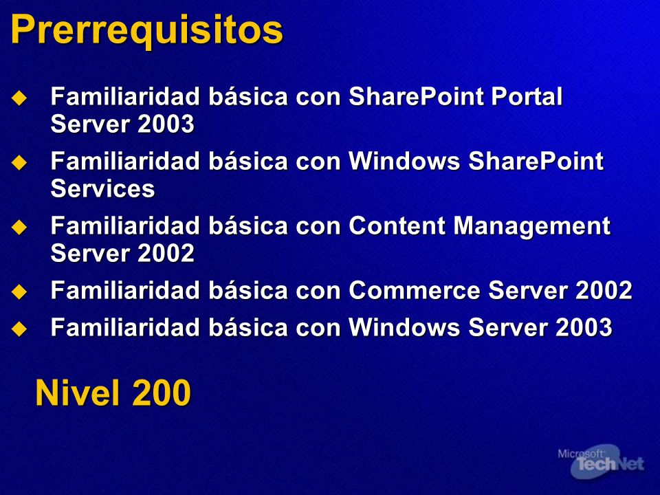 Prerrequisitos Familiaridad básica con SharePoint Portal Server 2003. Familiaridad básica con Windows SharePoint Services.