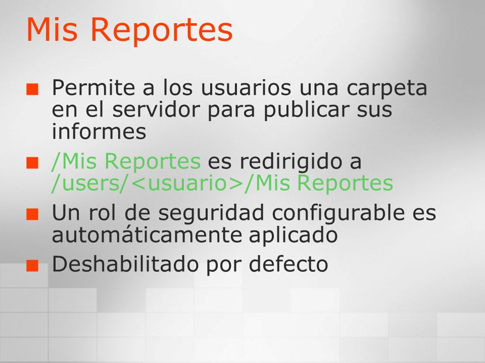 Mis Reportes Permite a los usuarios una carpeta en el servidor para publicar sus informes.