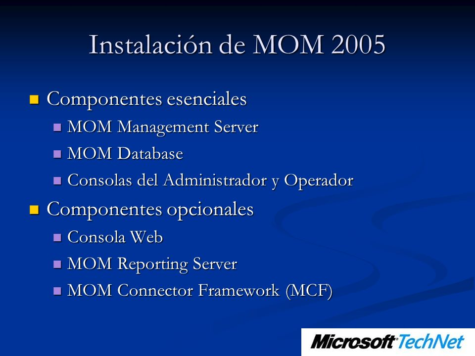 Instalación de MOM 2005 Componentes esenciales Componentes opcionales
