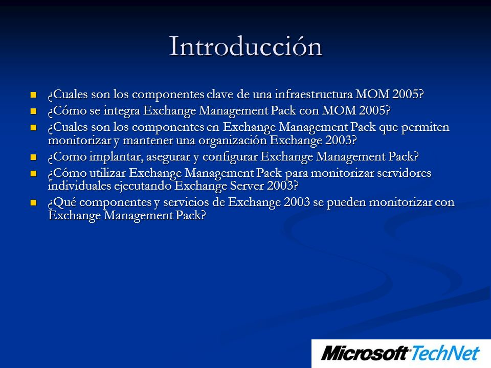 Introducción ¿Cuales son los componentes clave de una infraestructura MOM 2005 ¿Cómo se integra Exchange Management Pack con MOM 2005