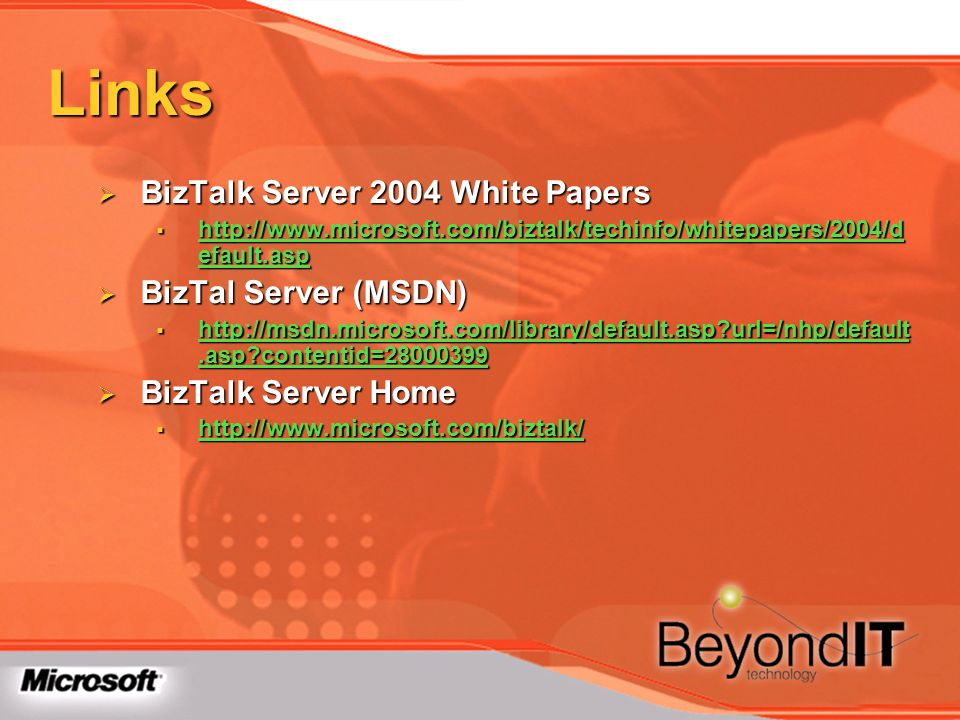 Links BizTalk Server 2004 White Papers BizTal Server (MSDN)