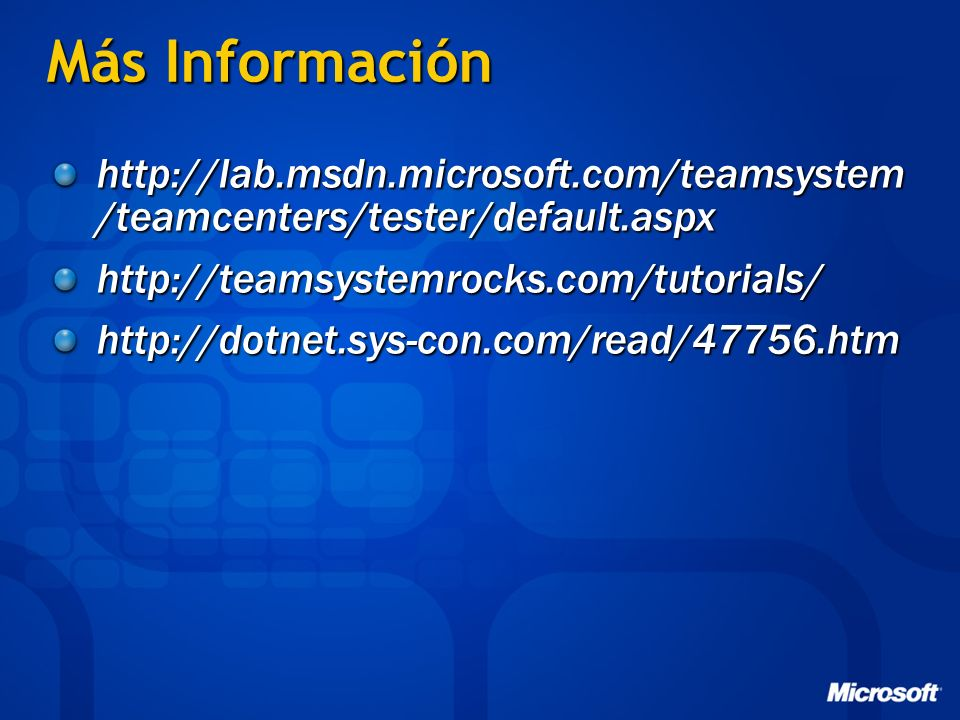 Más Información http://lab.msdn.microsoft.com/teamsystem/teamcenters/tester/default.aspx. http://teamsystemrocks.com/tutorials/