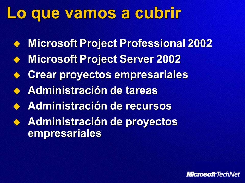 Lo que vamos a cubrir Microsoft Project Professional 2002