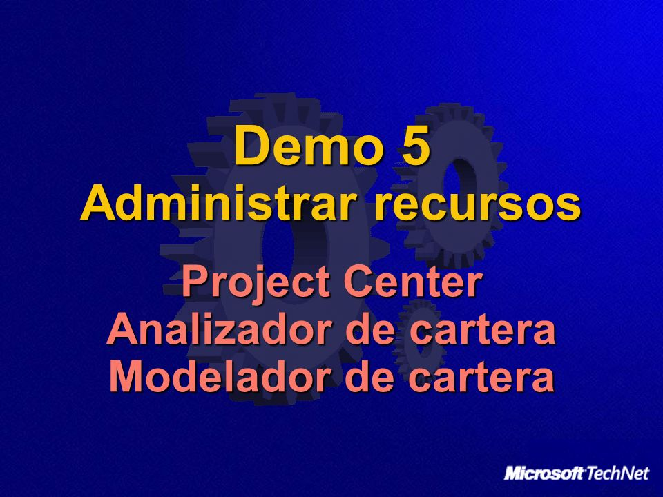 Demo 5 Administrar recursos Project Center Analizador de cartera Modelador de cartera