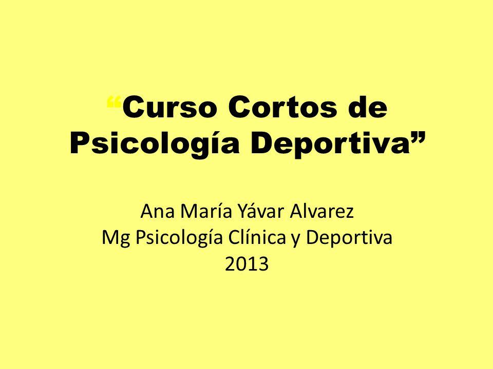 Curso Cortos de Psicología Deportiva Ana María Yávar Alvarez Mg Psicología Clínica y Deportiva 2013