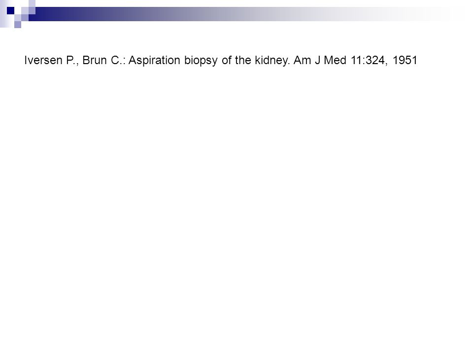 Iversen P. , Brun C. : Aspiration biopsy of the kidney