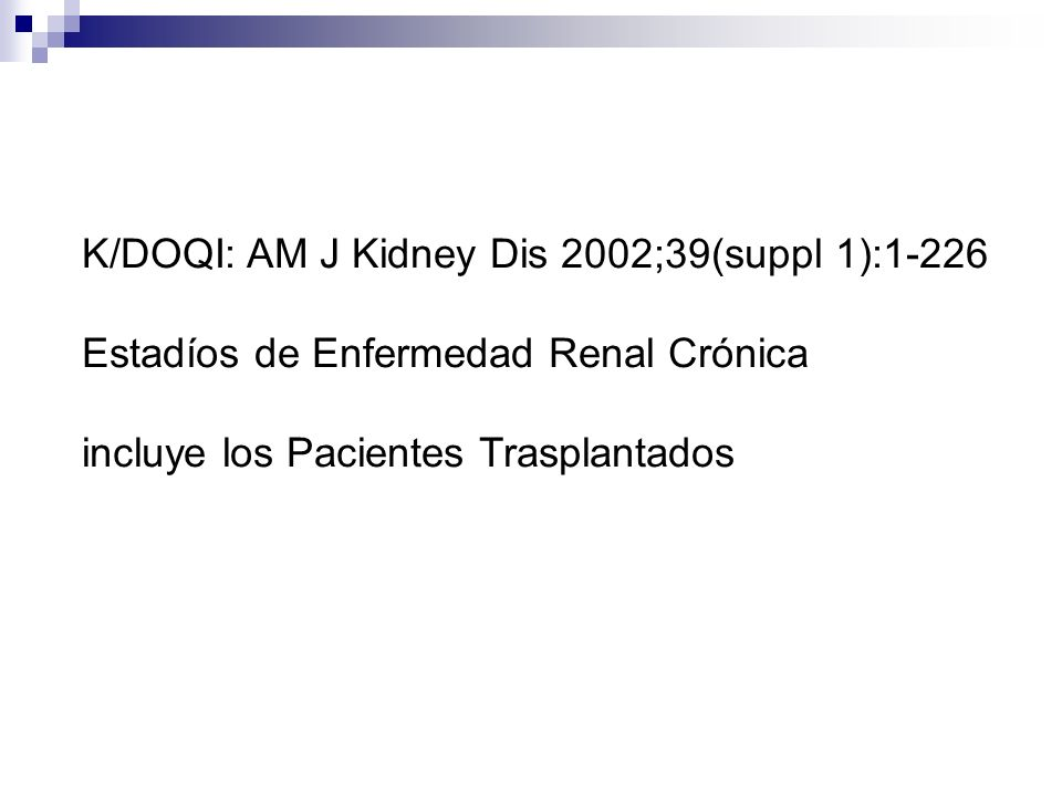 K/DOQI: AM J Kidney Dis 2002;39(suppl 1):1-226