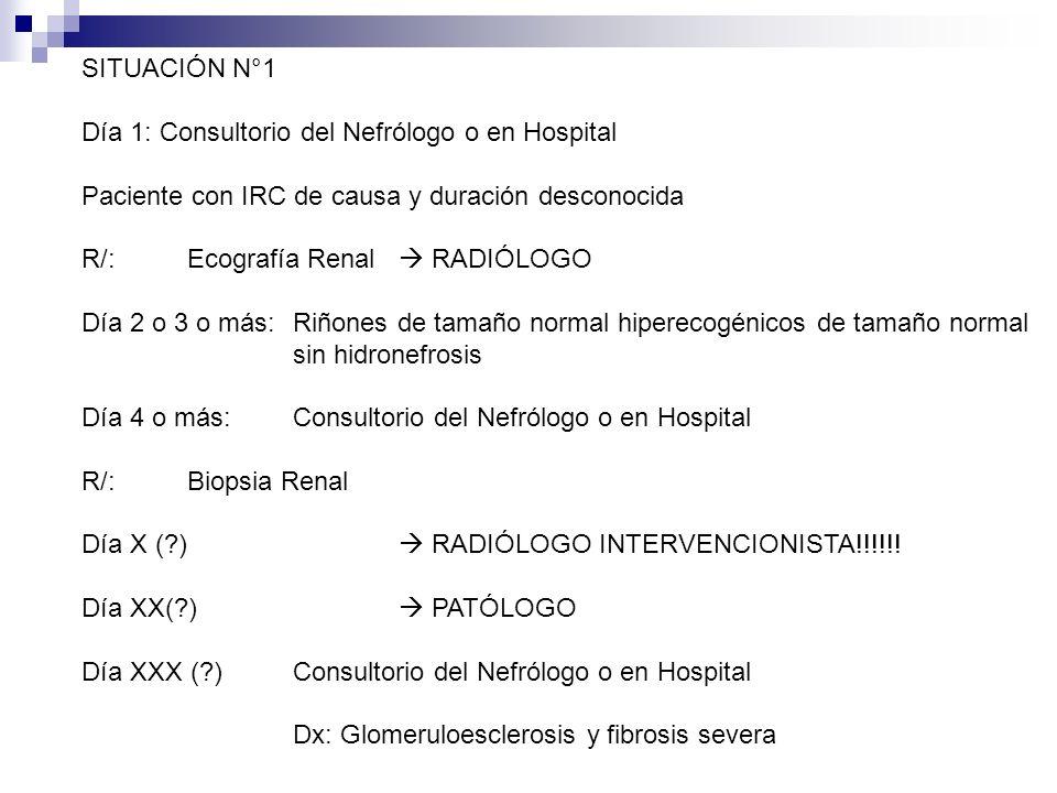 SITUACIÓN N°1 Día 1: Consultorio del Nefrólogo o en Hospital. Paciente con IRC de causa y duración desconocida.