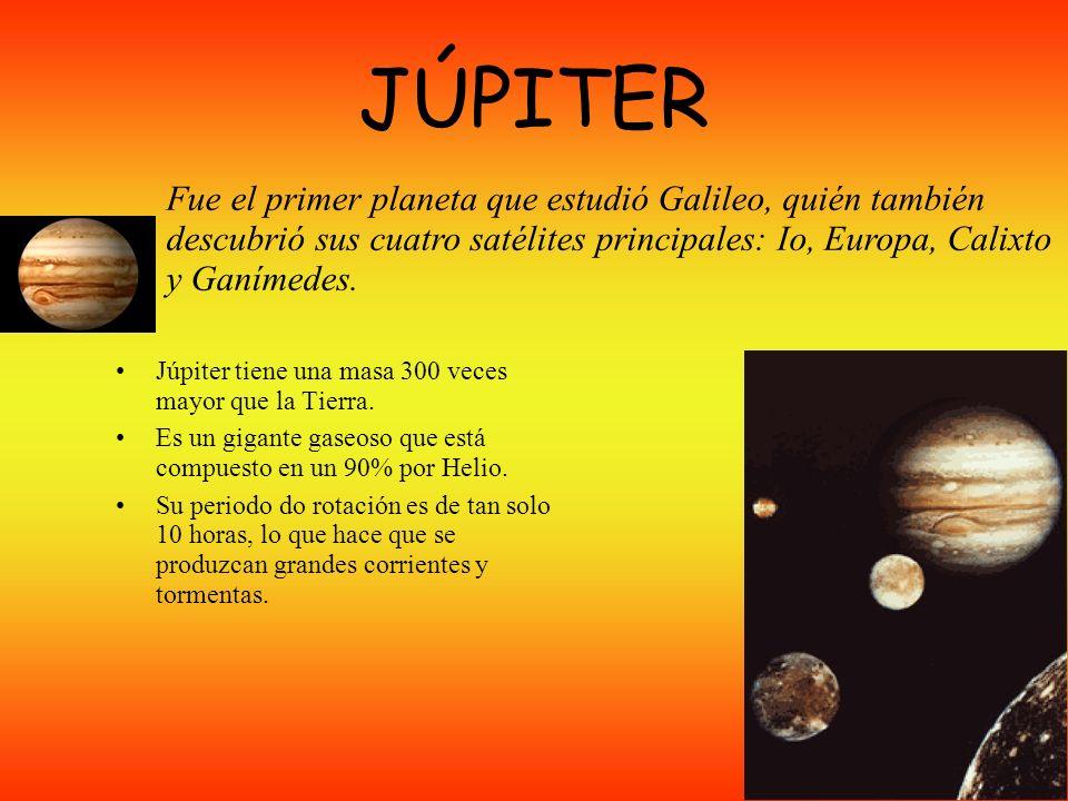 JÚPITER Fue el primer planeta que estudió Galileo, quién también descubrió sus cuatro satélites principales: Io, Europa, Calixto y Ganímedes.