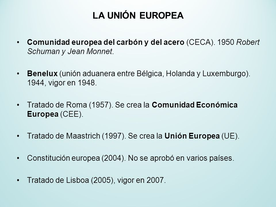 LA UNIÓN EUROPEA Comunidad europea del carbón y del acero (CECA). 1950 Robert Schuman y Jean Monnet.