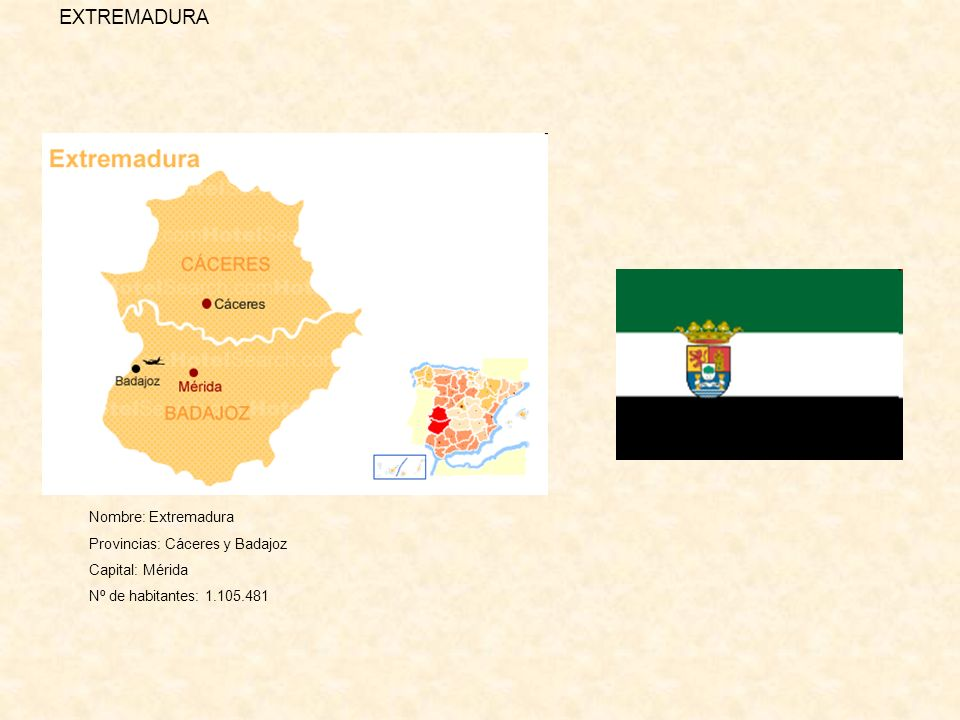 EXTREMADURA Nombre: Extremadura Provincias: Cáceres y Badajoz
