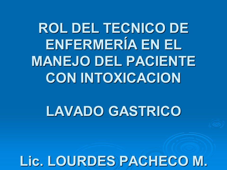 ROL DEL TECNICO DE ENFERMERÍA EN EL MANEJO DEL PACIENTE CON INTOXICACION LAVADO GASTRICO Lic.