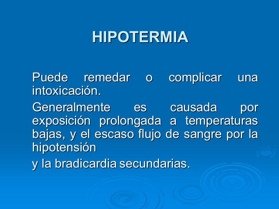 HIPOTERMIA Puede remedar o complicar una intoxicación.