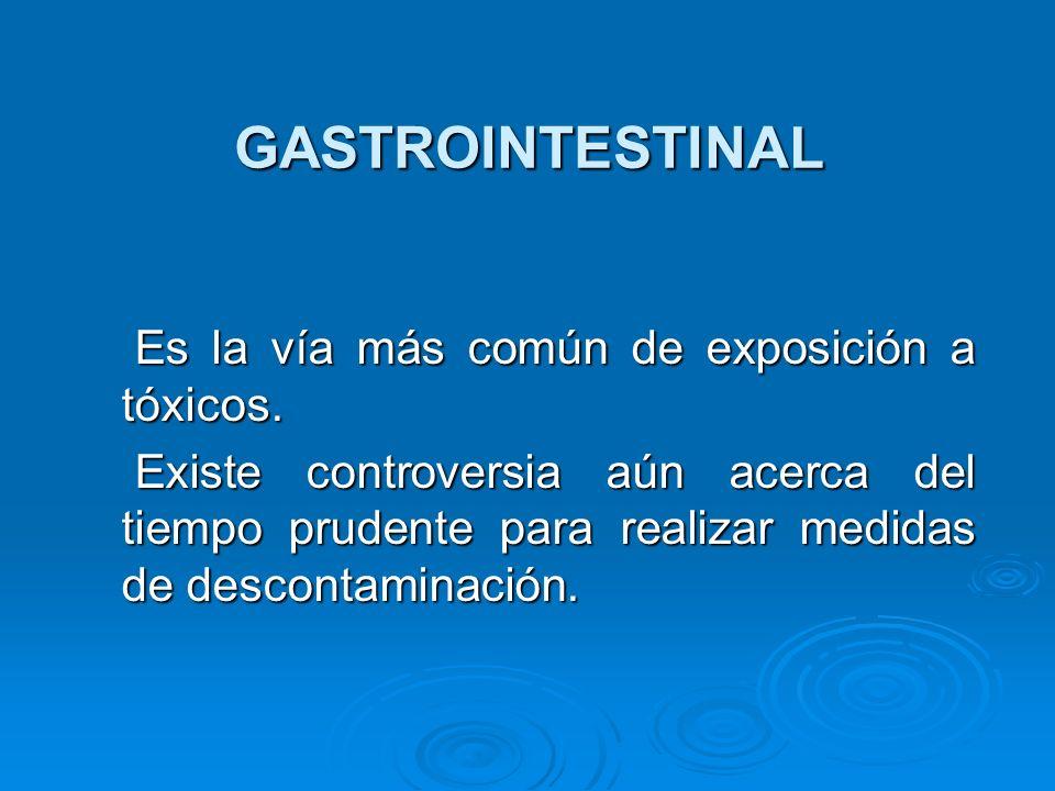 GASTROINTESTINAL Es la vía más común de exposición a tóxicos.