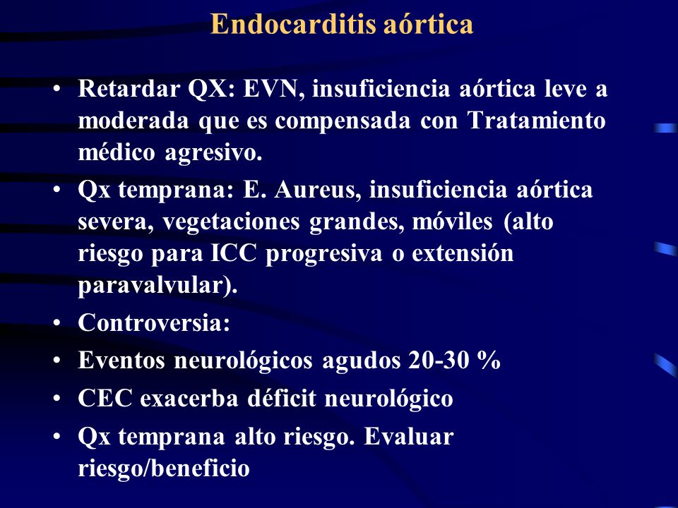 Endocarditis aórticaRetardar QX: EVN, insuficiencia aórtica leve a moderada que es compensada con Tratamiento médico agresivo.