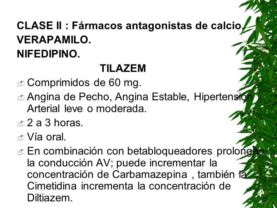 CLASE II : Fármacos antagonistas de calcio.