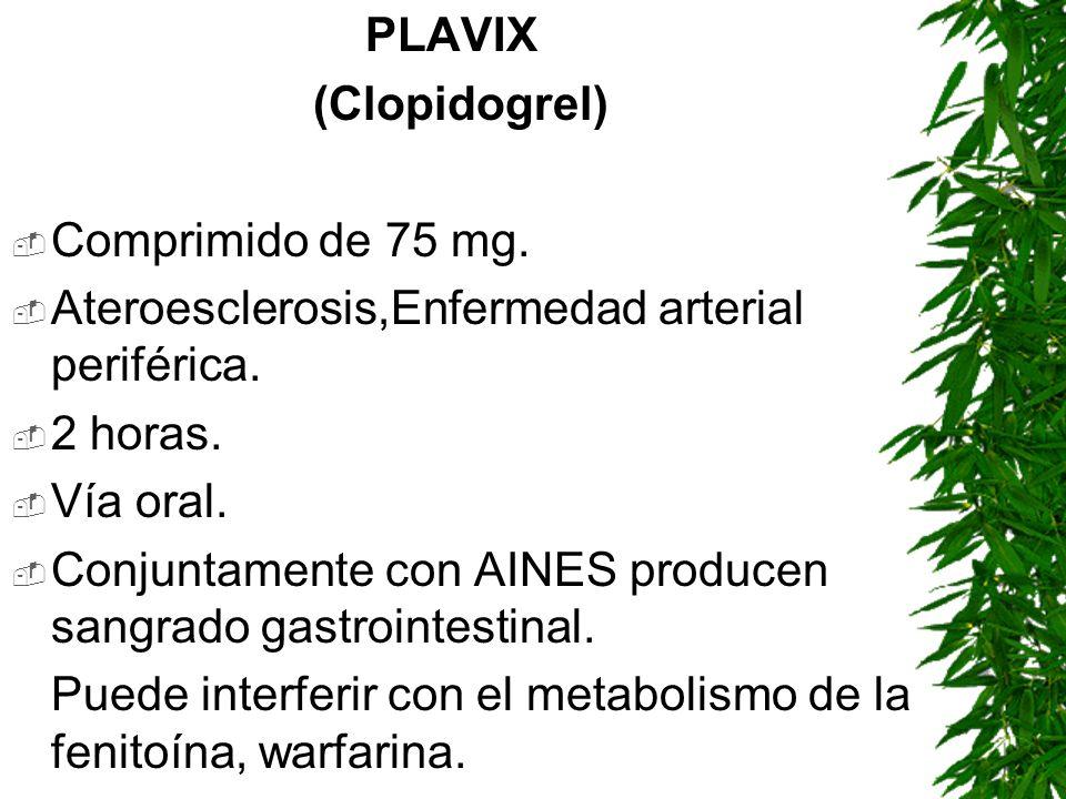 PLAVIX(Clopidogrel) Comprimido de 75 mg. Ateroesclerosis,Enfermedad arterial periférica. 2 horas. Vía oral.