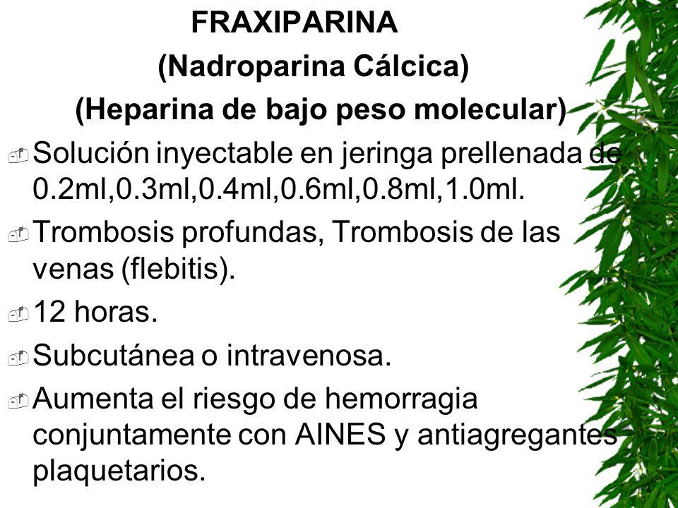 FRAXIPARINA(Nadroparina Cálcica) (Heparina de bajo peso molecular) Solución inyectable en jeringa prellenada de 0.2ml,0.3ml,0.4ml,0.6ml,0.8ml,1.0ml.