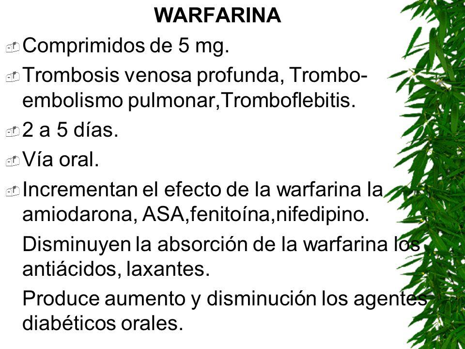 WARFARINAComprimidos de 5 mg. Trombosis venosa profunda, Trombo-embolismo pulmonar,Tromboflebitis. 2 a 5 días.
