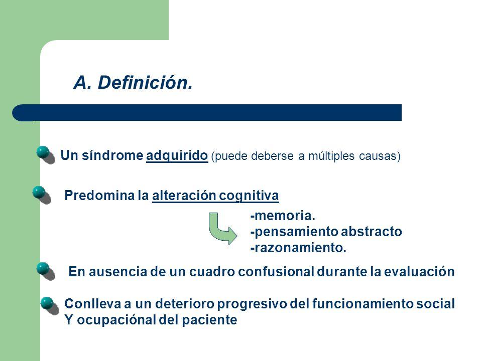 A. Definición. Un síndrome adquirido (puede deberse a múltiples causas) Predomina la alteración cognitiva.