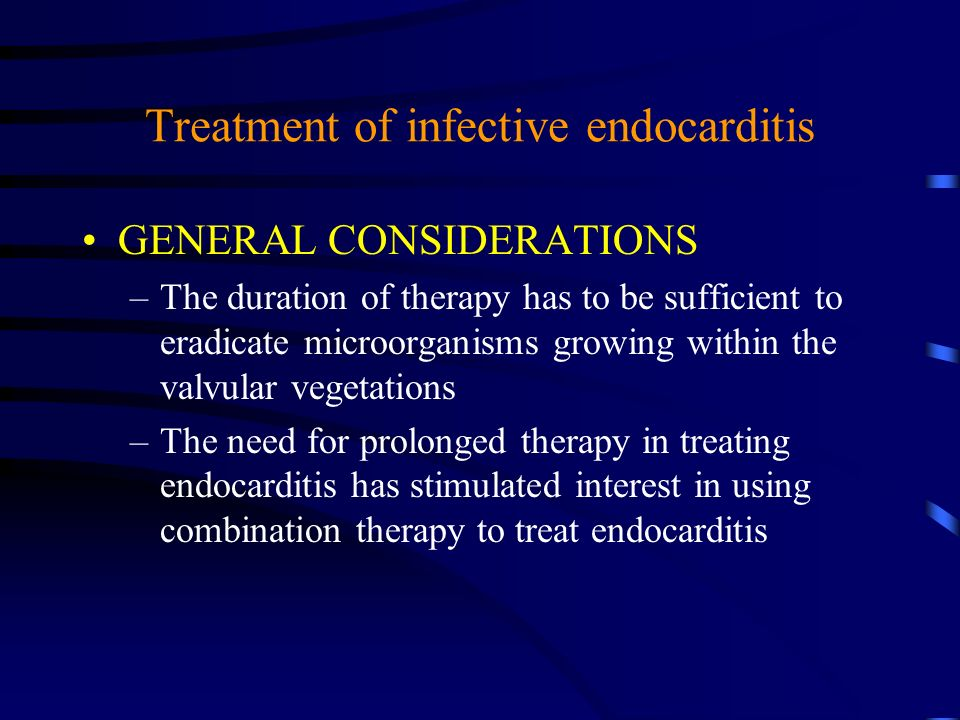 Treatment of infective endocarditis