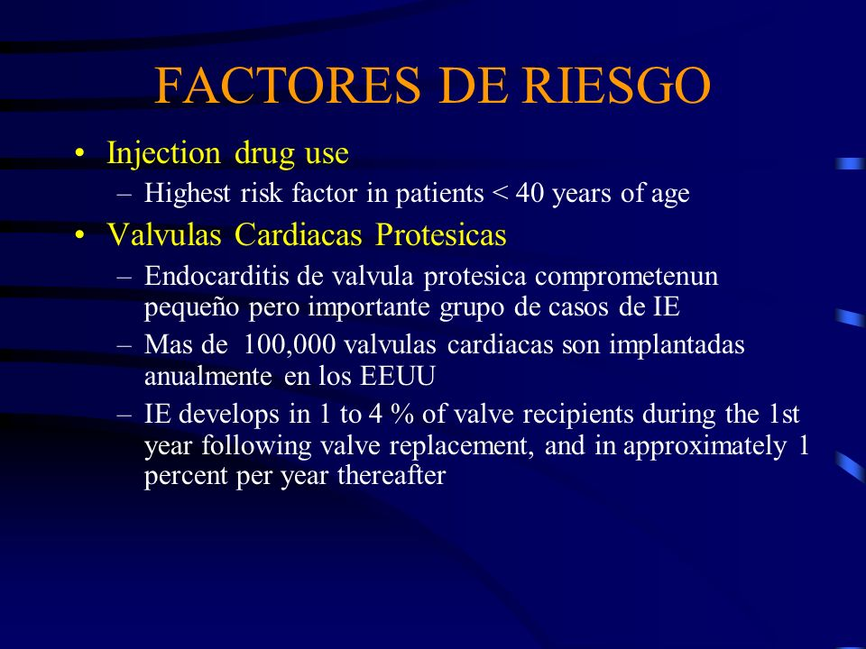 FACTORES DE RIESGO Injection drug use Valvulas Cardiacas Protesicas