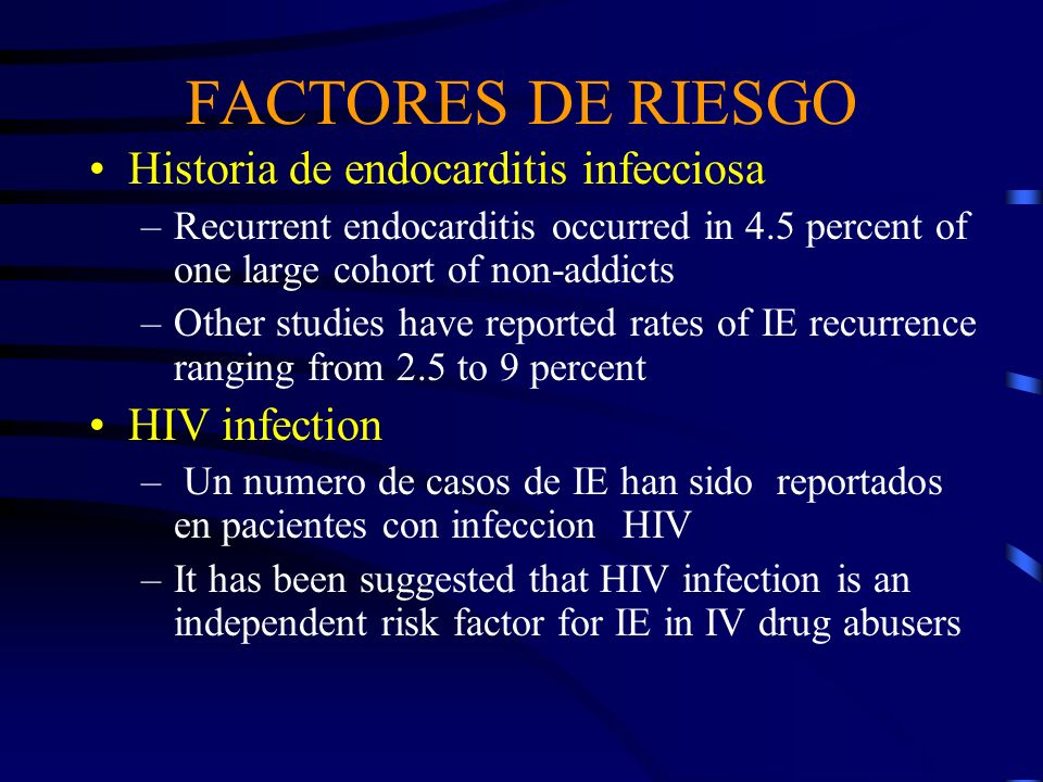 FACTORES DE RIESGO Historia de endocarditis infecciosa HIV infection