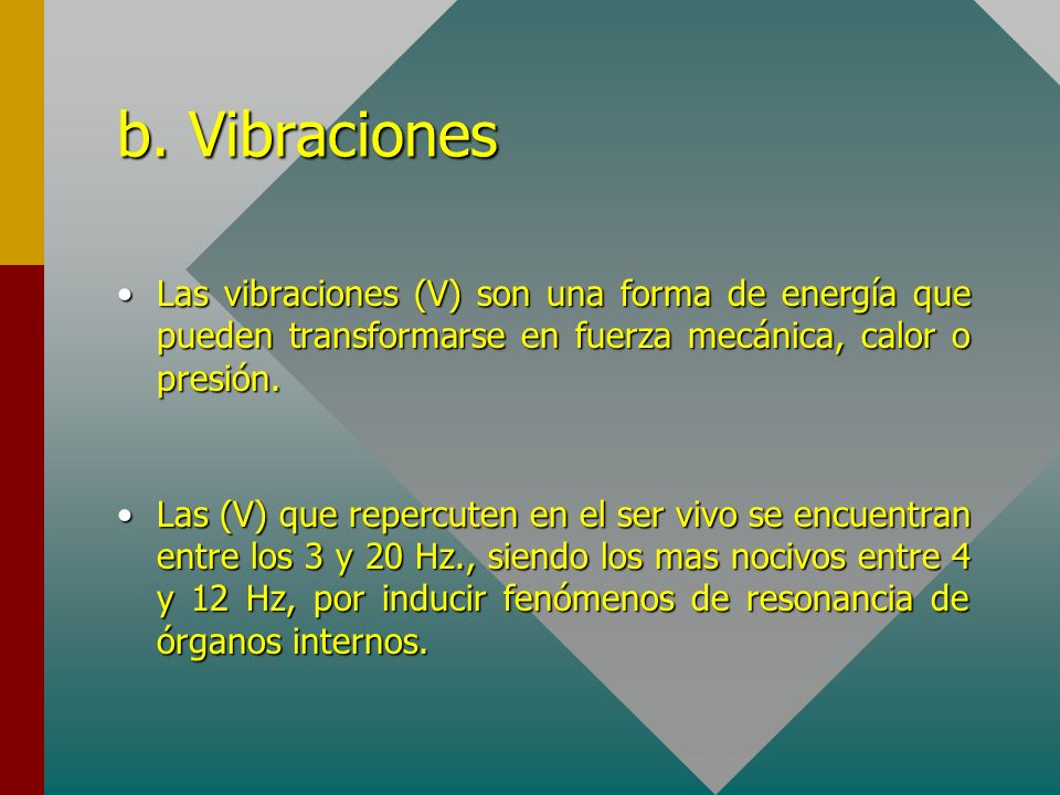 b. Vibraciones Las vibraciones (V) son una forma de energía que pueden transformarse en fuerza mecánica, calor o presión.