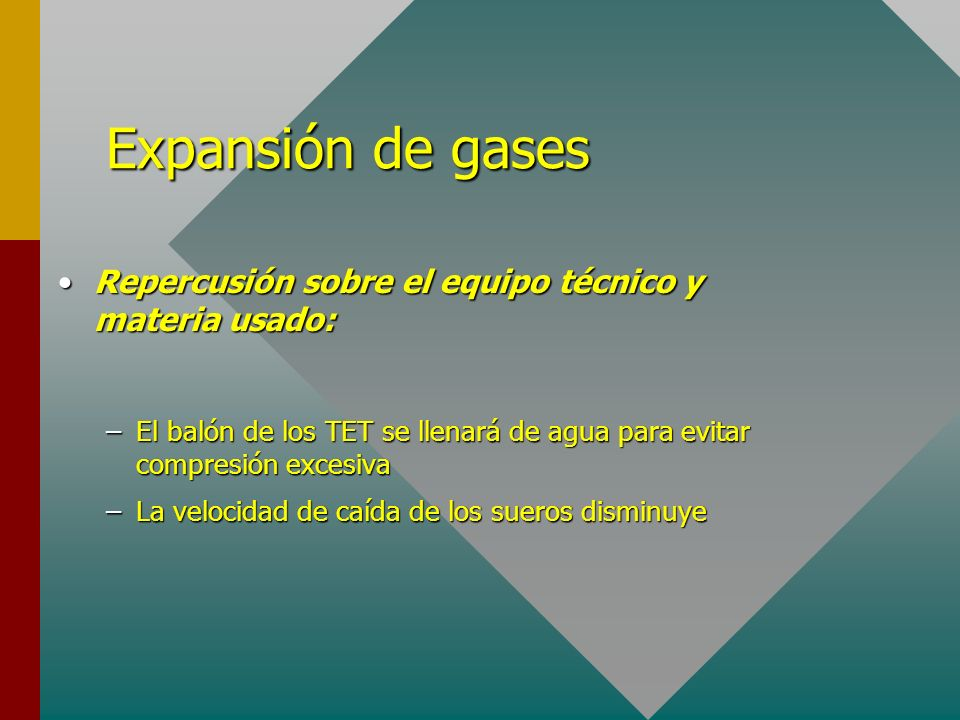 Expansión de gasesRepercusión sobre el equipo técnico y materia usado: El balón de los TET se llenará de agua para evitar compresión excesiva.
