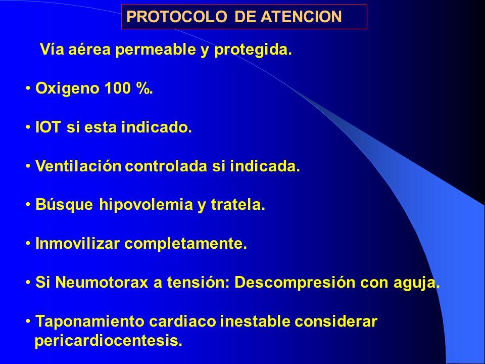 PROTOCOLO DE ATENCION Vía aérea permeable y protegida. Oxigeno 100 %. IOT si esta indicado. Ventilación controlada si indicada.