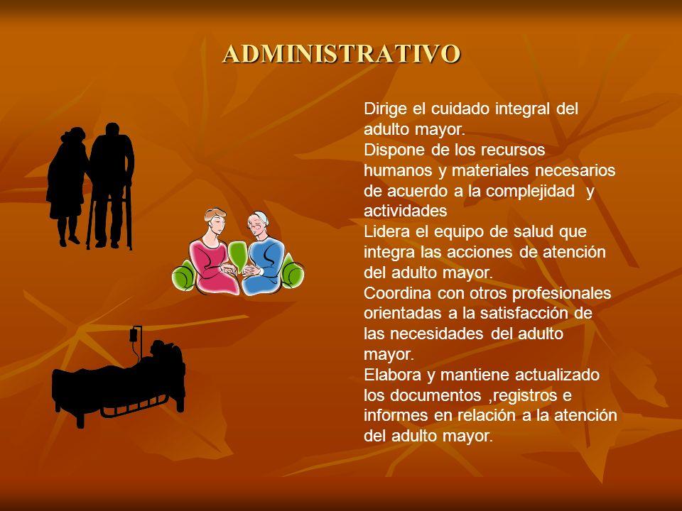 ADMINISTRATIVO Dirige el cuidado integral del adulto mayor.