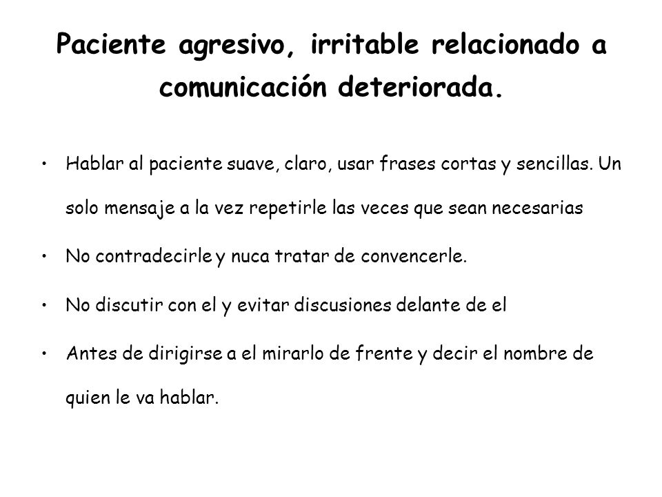 Paciente agresivo, irritable relacionado a comunicación deteriorada.