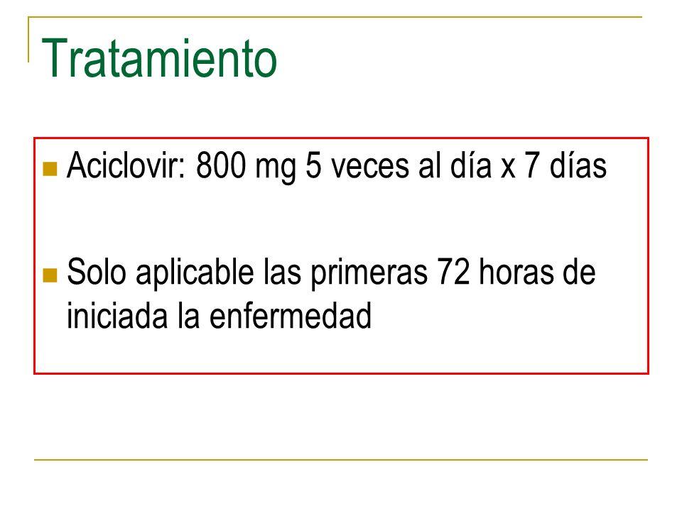 Tratamiento Aciclovir: 800 mg 5 veces al día x 7 días