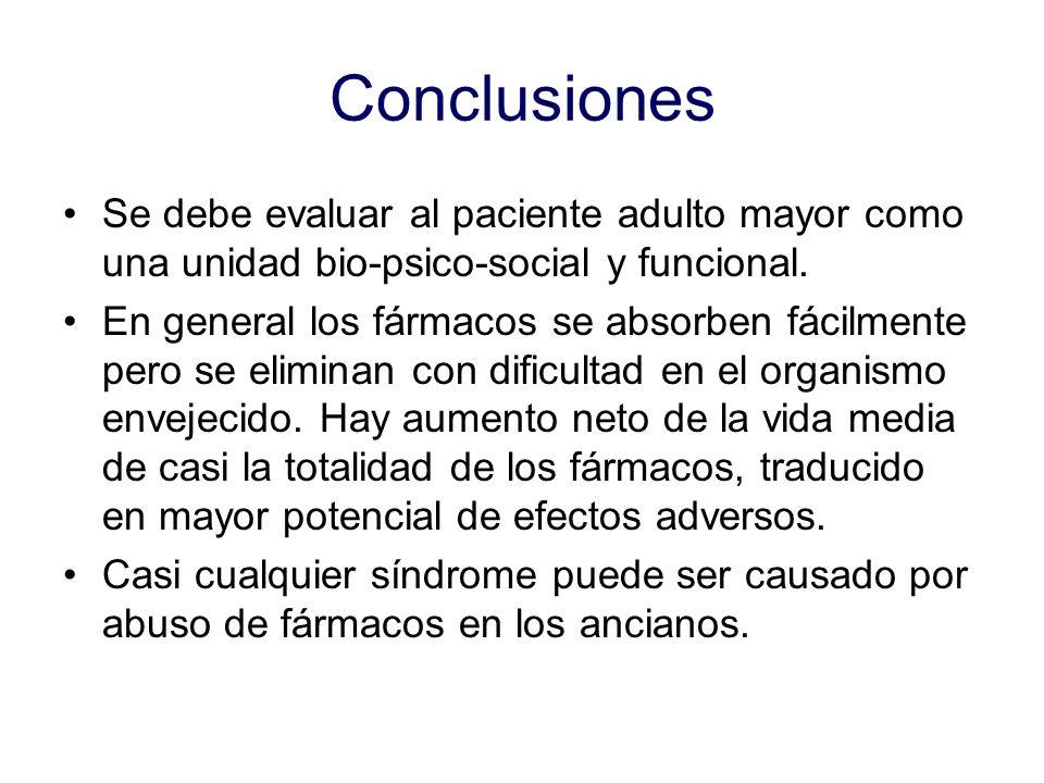 Conclusiones Se debe evaluar al paciente adulto mayor como una unidad bio-psico-social y funcional.