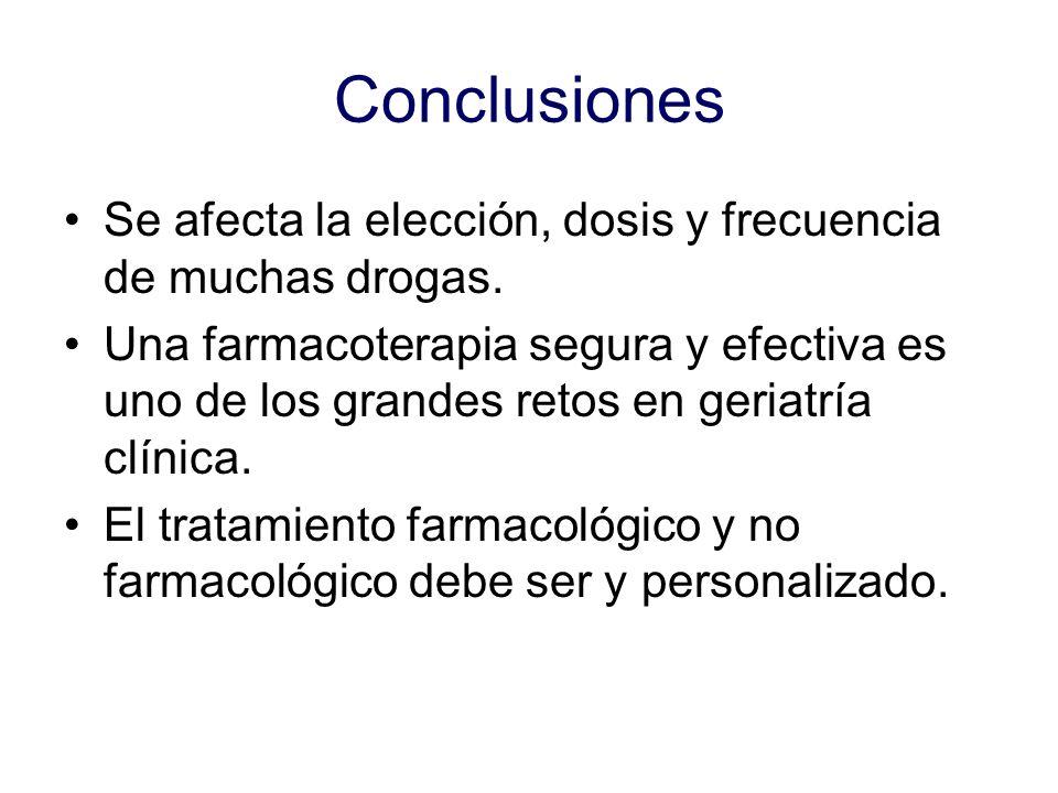 Conclusiones Se afecta la elección, dosis y frecuencia de muchas drogas.