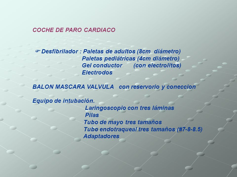 COCHE DE PARO CARDIACO  Desfibrilador : Paletas de adultos (8cm diámetro) Paletas pediátricas (4cm diámetro)