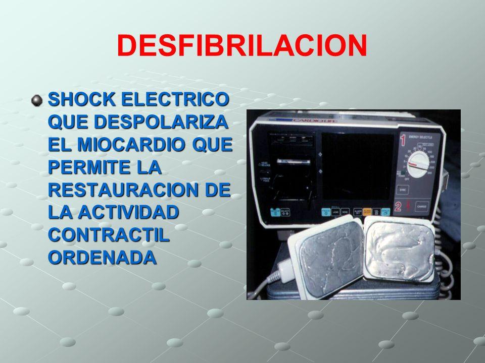 DESFIBRILACION SHOCK ELECTRICO QUE DESPOLARIZA EL MIOCARDIO QUE PERMITE LA RESTAURACION DE LA ACTIVIDAD CONTRACTIL ORDENADA.